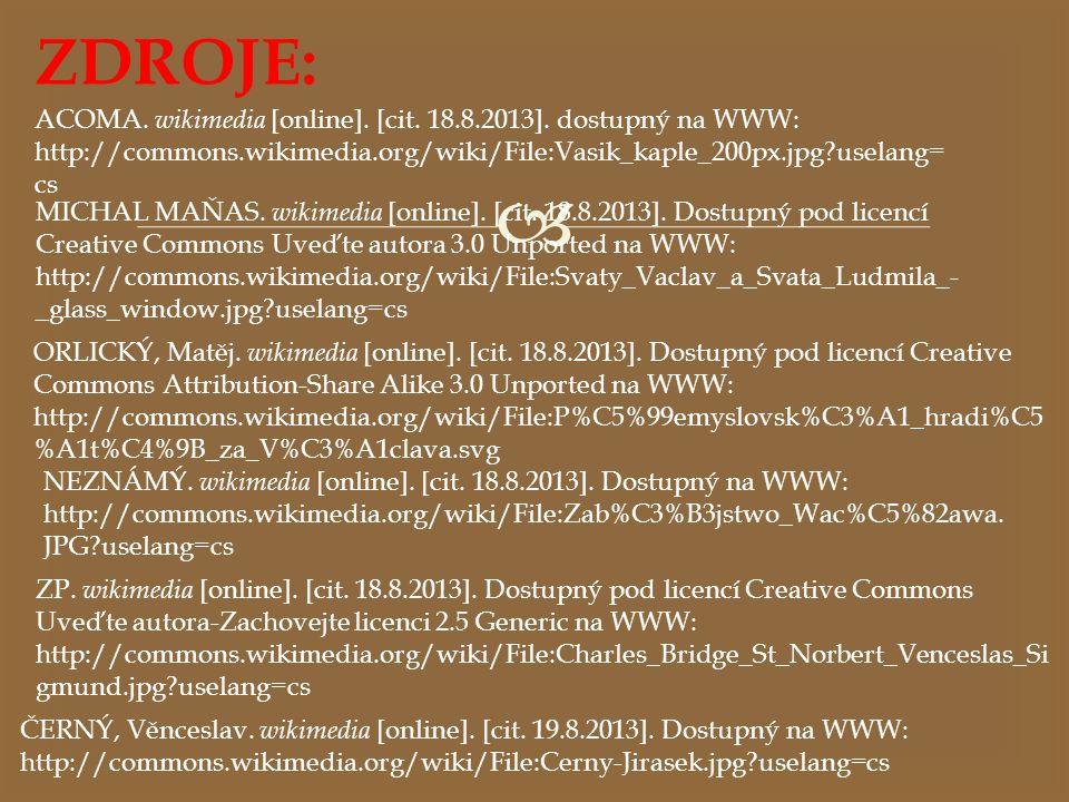 ZDROJE: ACOMA. wikimedia [online]. [cit. 18.8.2013]. dostupný na WWW: http://commons.wikimedia.org/wiki/File:Vasik_kaple_200px.jpg uselang=cs.